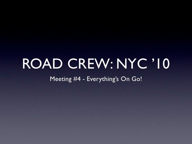 ROAD CREW: NYC '10    Meeting #4 - Everything's On Go!