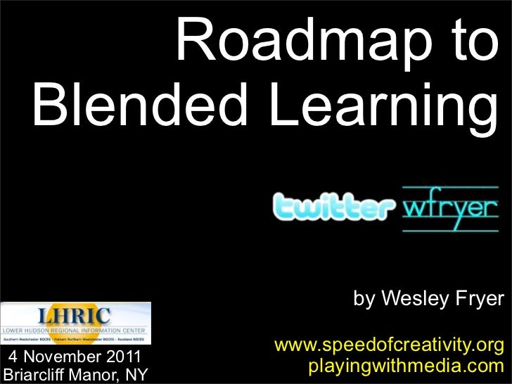 Roadmap to   Blended Learning                               by Wesley Fryer                       www.speedofcreativity.or...