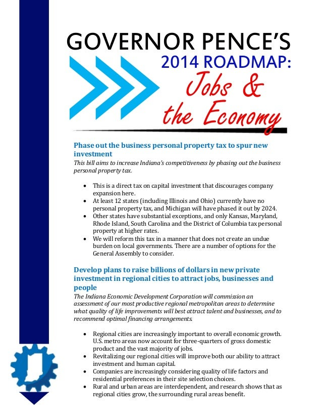 GOVERNOR PENCE'S 2014 ROADMAP:  Jobs & the Economy  Phase out the business personal property tax to spur new investment Th...