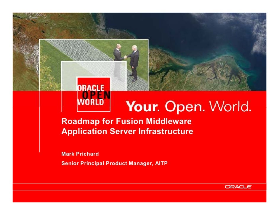 Roadmap for Fusion Middleware Application Server Infrastructure  Mark Prichard Senior Principal Product Manager, AITP     ...