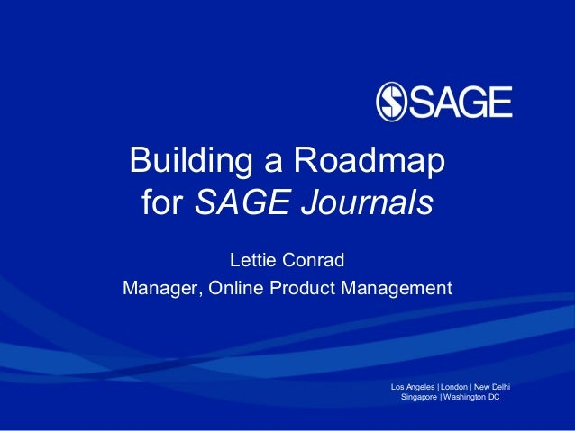 Building a Roadmap for SAGE Journals           Lettie ConradManager, Online Product Management                           L...