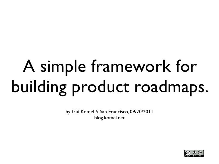 A simple framework for building product roadmaps.