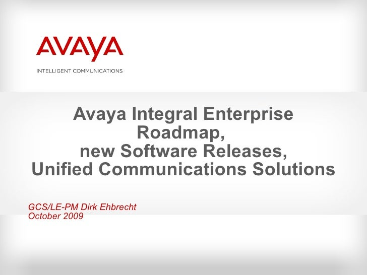Avaya Integral Enterprise Roadmap,  new Software Releases, Unified Communications Solutions GCS/LE-PM Dirk Ehbrecht Octobe...