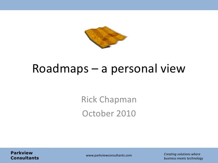 Roadmaps – a personal view<br />Rick Chapman<br />October 2010<br />