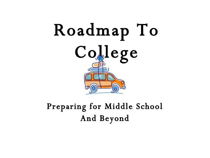 Roadmap To College Preparing for Middle School And Beyond