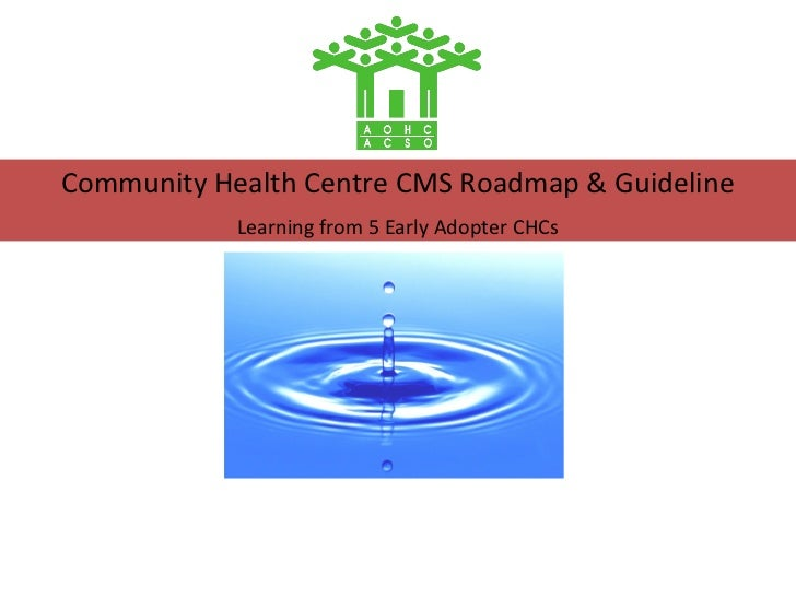 Community Health Centre CMS Roadmap & Guideline            Learning from 5 Early Adopter CHCs