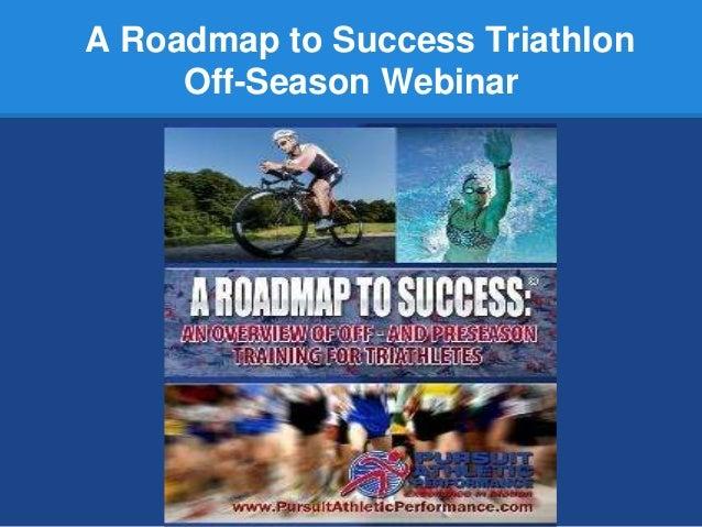 A Roadmap to Success Triathlon     Off-Season Webinar
