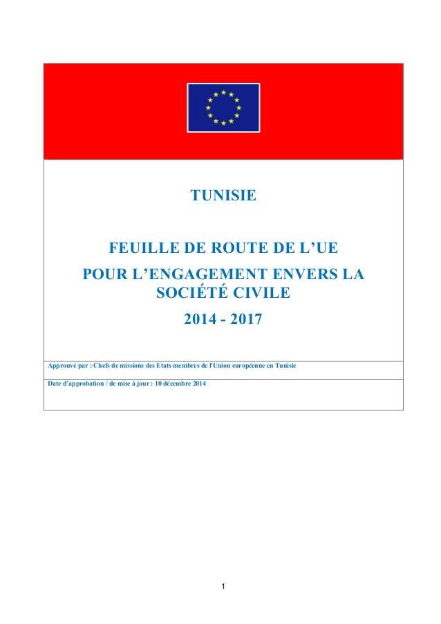 1 TUNISIE FEUILLE DE ROUTE DE L'UE POUR L'ENGAGEMENT ENVERS LA SOCIÉTÉ CIVILE 2014 - 2017 Approuvé par : Chefs de missions...