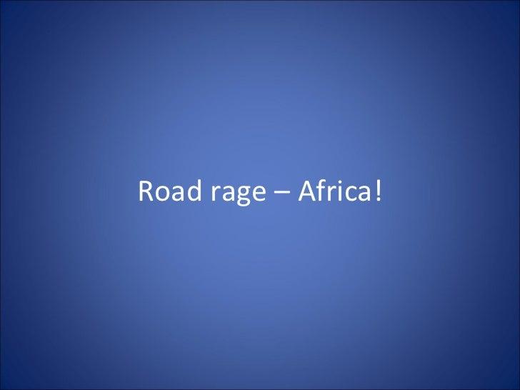 Road rage – africa!