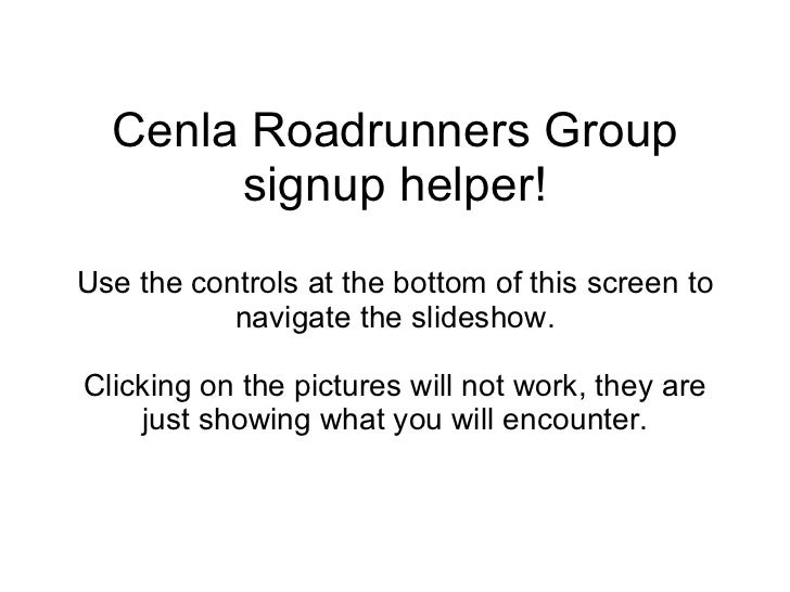 Cenla Roadrunners Group signup helper! Use the controls at the bottom of this screen to navigate the slideshow. Clicking o...