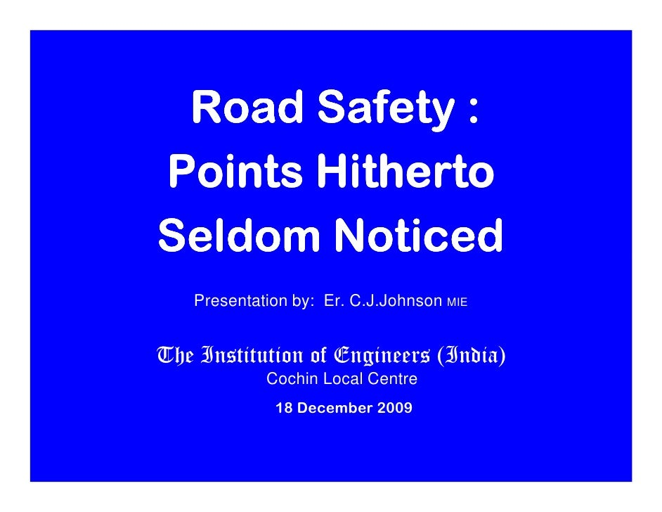 Road Safety : Points Hitherto Seldom Noticed       (Dedicated to Kochi IPL, Rendezvous Sports , Vinod venugopal)      Pres...