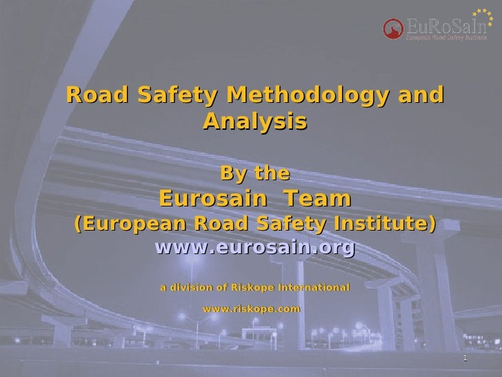 Road Safety Methodology and           Analysis                   By the        Eurosain Team (European Road Safety Institu...