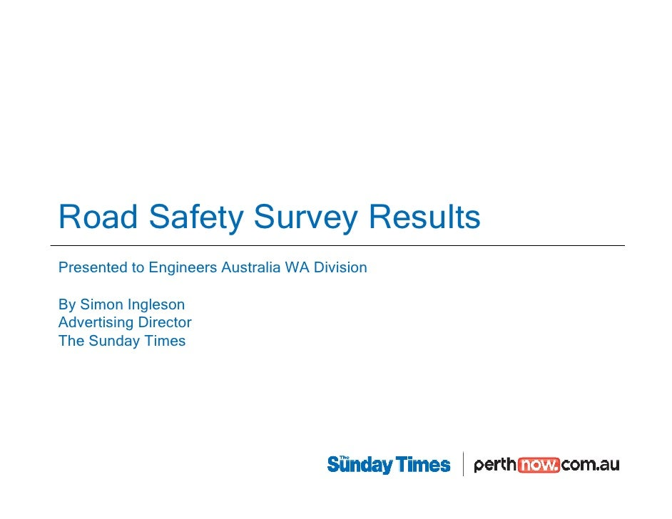 Road Safety Survey Results Presented to Engineers Australia WA Division  By Simon Ingleson Advertising Director The Sunday...
