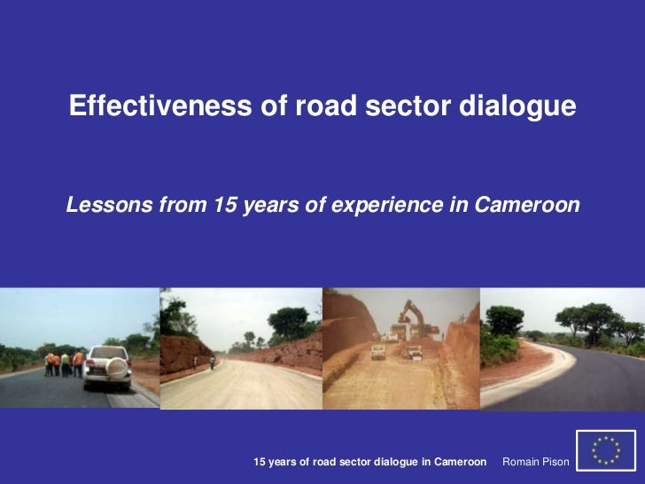 Effectiveness of road sector dialogueLessons from 15 years of experience in Cameroon                 15 years of road sect...