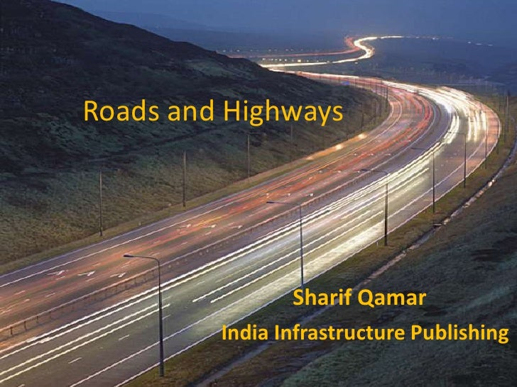 Roads and Highways<br />Sharif Qamar<br />India Infrastructure Publishing<br />