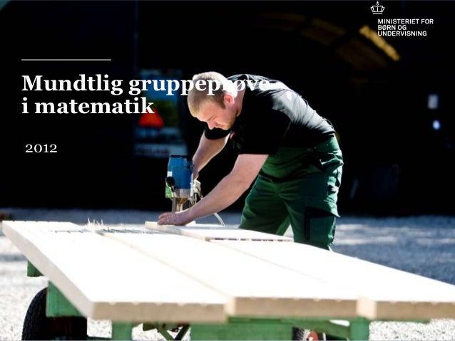 Mundtlig gruppeprøvei matematik 2012                                       19-11-2012klaus.fink@uvm.dk   Mobil: 2041 0721 ...