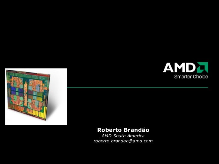 Roberto Brandão AMD South America [email_address]
