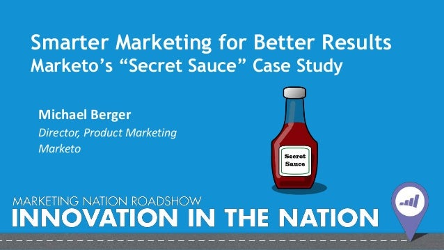 "Smarter Marketing for Better Results: Marketo's ""Secret Sauce"" Case Study - Michael Berger"