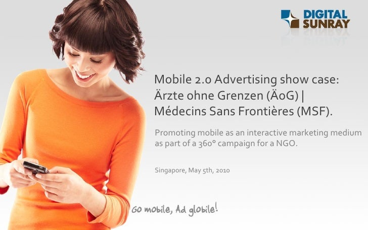 Mobile 2.0 Advertising show case: Ärzte ohne Grenzen (ÄoG) | Médecins Sans Frontières (MSF). Promoting mobile as an intera...