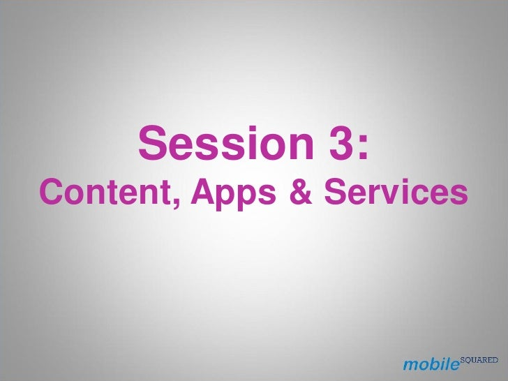 Session 3: Content, Apps & Services