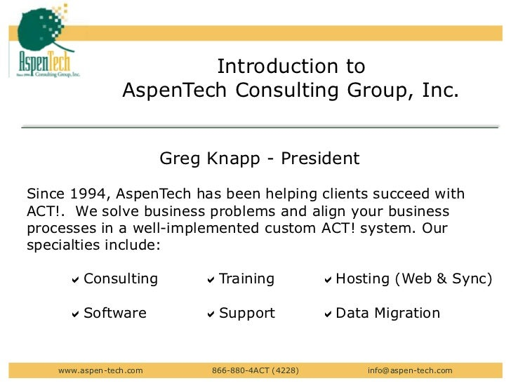 Introduction to <br />AspenTech Consulting Group, Inc.<br />Greg Knapp - President<br />Since 1994, AspenTech has been hel...