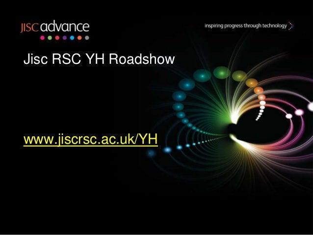 Jisc RSC YH Roadshowwww.jiscrsc.ac.uk/YH