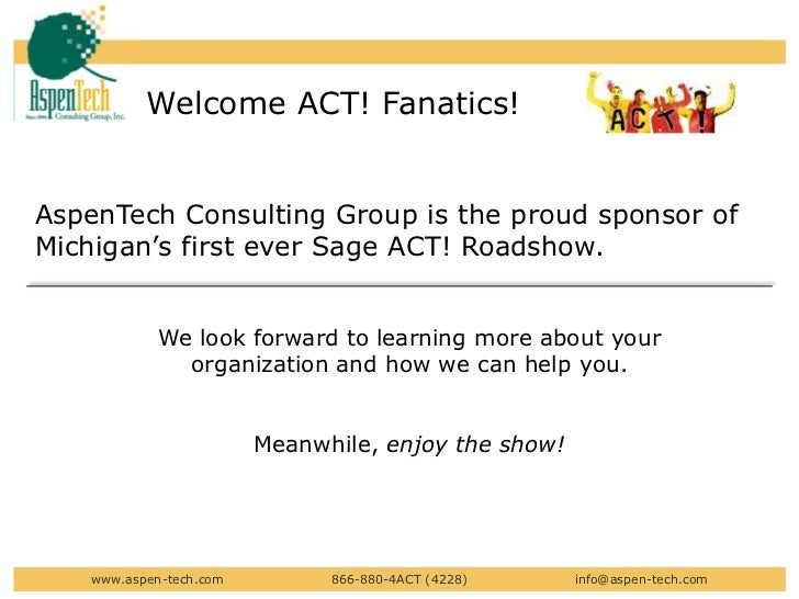 Welcome ACT! Fanatics! <br />AspenTech Consulting Group is the proud sponsor of Michigan's first ever Sage ACT! Roadshow.<...