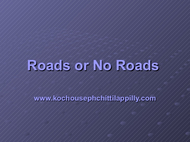 Roads or No Roads   www.kochousephchittilappilly.com