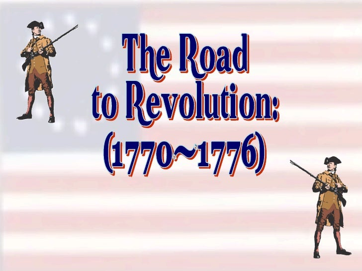 road to revolution T's 1763 you're a basically happy, content colonist in north america british and proud of it the french and indian war has just ended peace reigns on the continent.