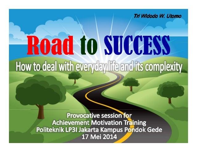 Road to SUCCESSRoad to SUCCESS TriTriTriTri WidodoWidodoWidodoWidodo W.W.W.W. UtomoUtomoUtomoUtomoTriTriTriTri WidodoWidod...