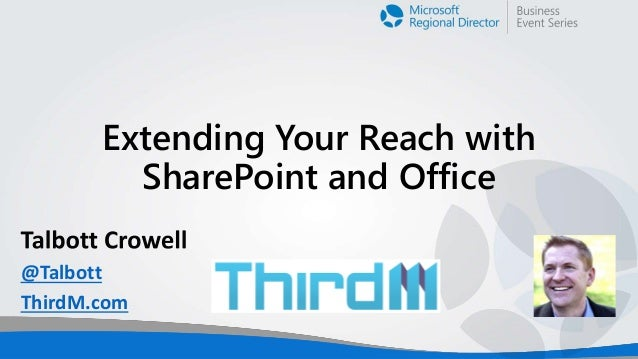 Extending Your Reach with SharePoint and Office @Talbott ThirdM.com