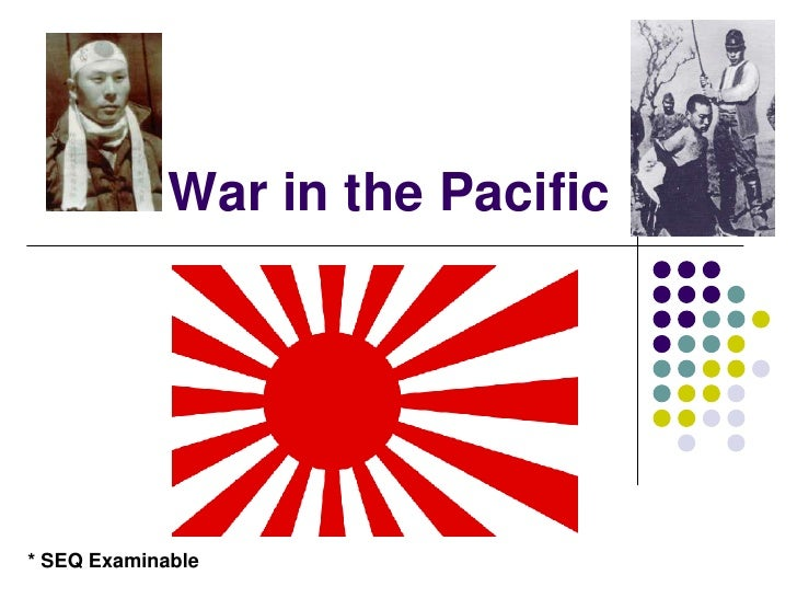 War in the Pacific<br />* SEQ Examinable<br />