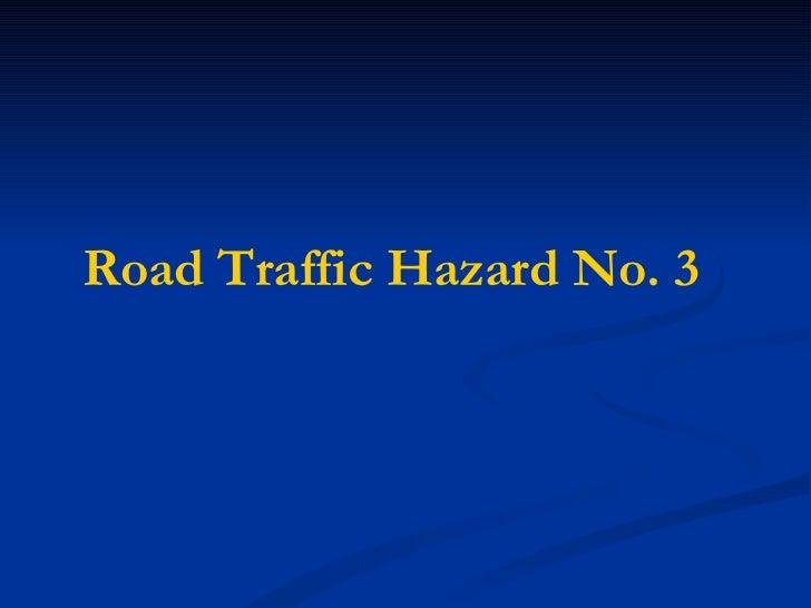 Road Traffic Hazard No. 3