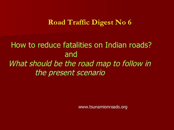 Road Traffic Digest No 6   How to reduce fatalities on Indian roads? and What should be the road map to follow  in  the pr...