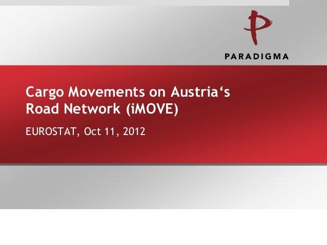 "Cargo Movements on Austria""sRoad Network (iMOVE)EUROSTAT, Oct 11, 2012"