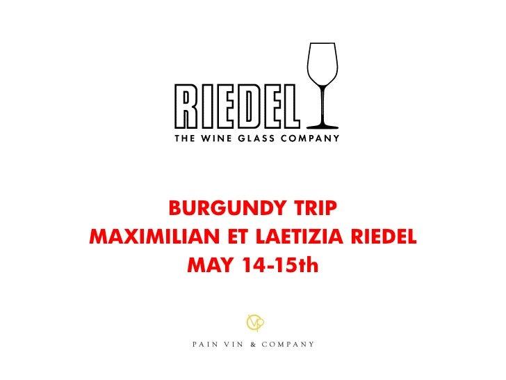 BURGUNDY TRIPMAXIMILIAN ET LAETIZIA RIEDEL        MAY 14-15th