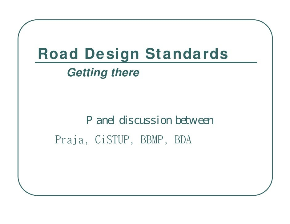 Road Design Standards    Getting there          Panel discussion between  Praja, CiSTUP, BBMP, BDA