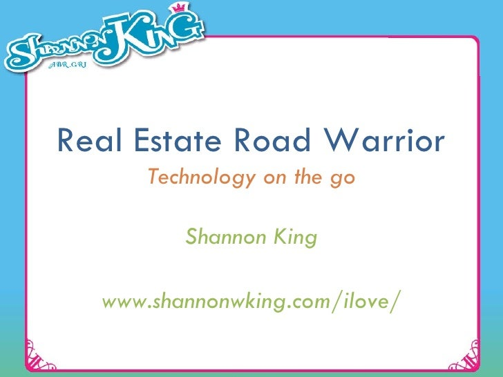 Real Estate Road Warrior Technology on the go Shannon King www.shannonwking.com/ilove/