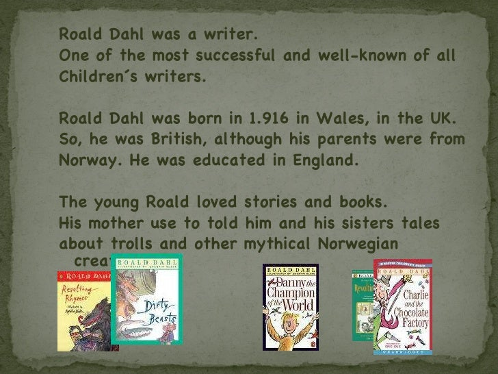 roald dahls life and accomplishments essay Roald dahl was a british novelist, short story writer and poet this biography profiles the childhood, life, career, achievements and timeline of this eminent.