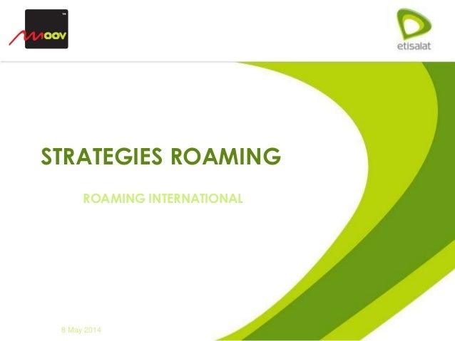 ROAMING INTERNATIONAL STRATEGIES ROAMING 8 May 2014