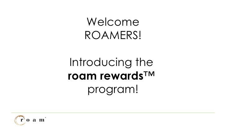 Welcome ROAMERS! Introducing the  roam rewards ™  program!