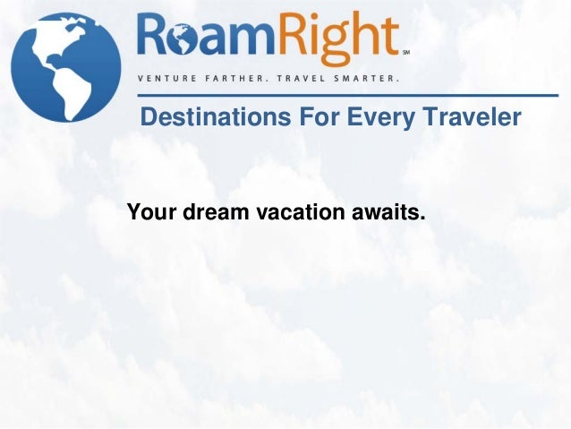 Destinations For Every TravelerYour dream vacation awaits.