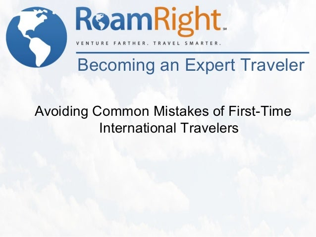 Becoming an Expert TravelerAvoiding Common Mistakes of First-Time          International Travelers