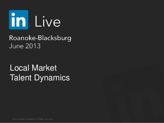 ©2013 LinkedIn Corporation. All Rights Reserved. Local Market Talent Dynamics