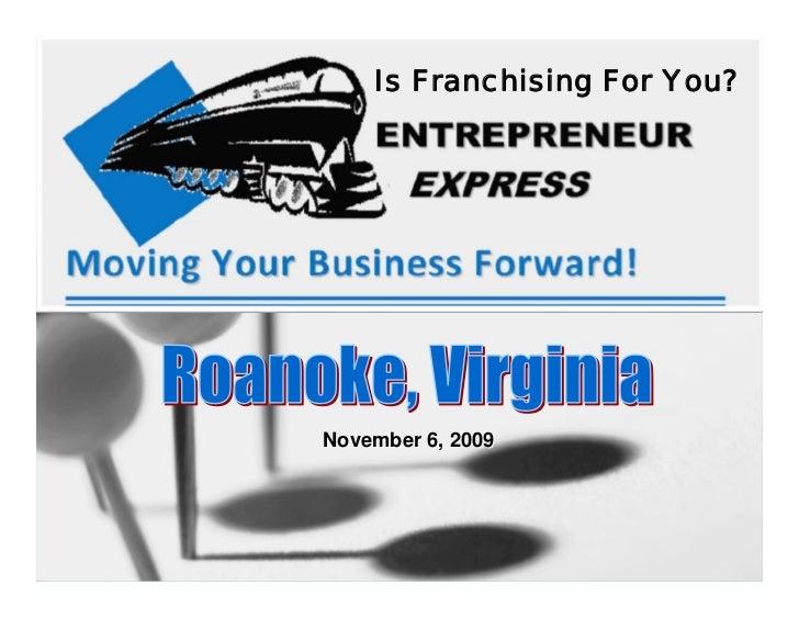 Roanoke Entrepreneur Express   Franchising Workshop, November 6, 2009