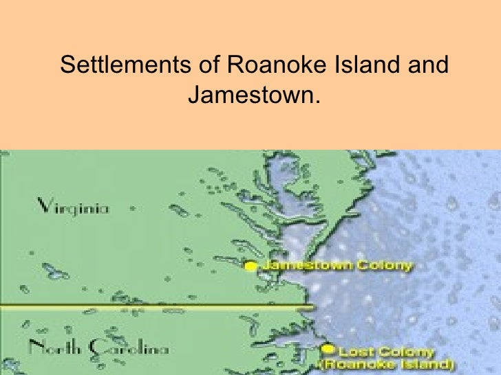 Settlements of Roanoke Island and Jamestown.