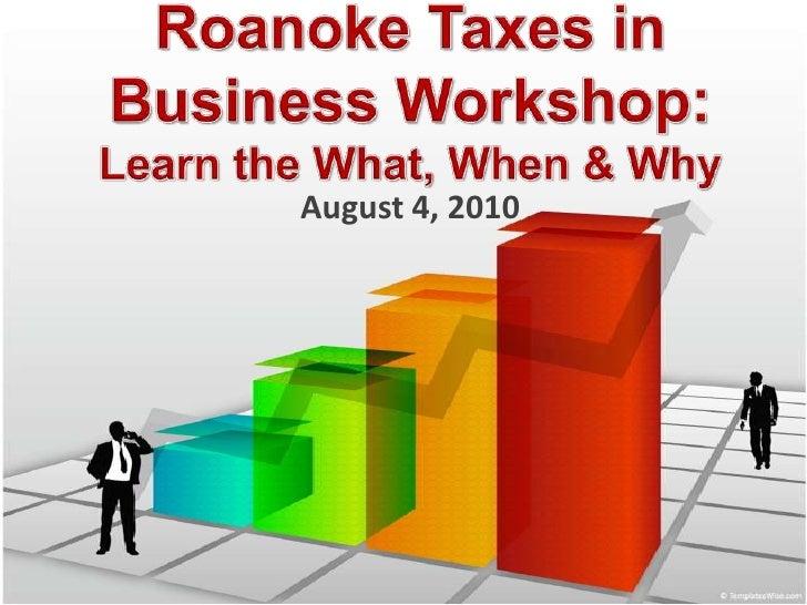 Roanoke Taxes in Business Workshop Resource Presentation, August 4, 2010
