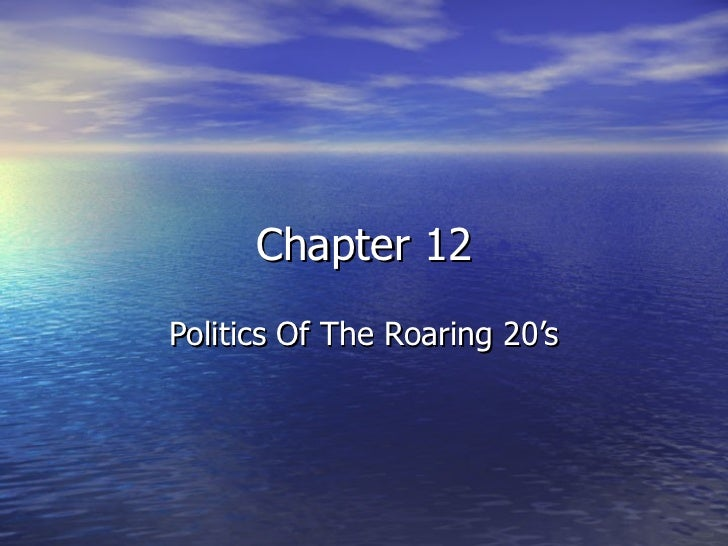 Chapter 12 Politics Of The Roaring 20's