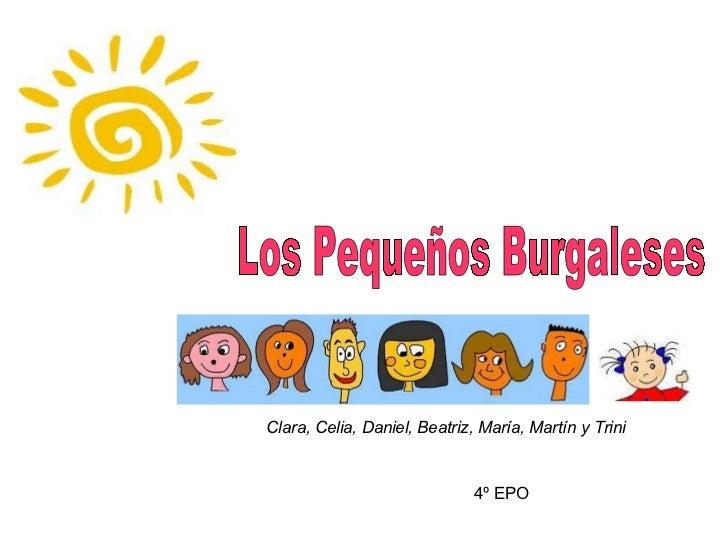 Los Pequeños Burgaleses Clara, Celia, Daniel, Beatriz, María, Martín y Trini 4º EPO