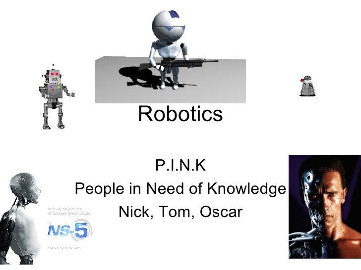 Robotics P.I.N.K People in Need of Knowledge Nick, Tom, Oscar